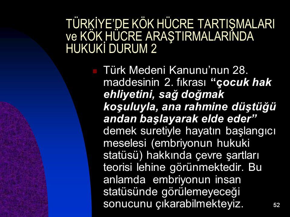 """52 TÜRKİYE'DE KÖK HÜCRE TARTIŞMALARI ve KÖK HÜCRE ARAŞTIRMALARINDA HUKUKİ DURUM 2 Türk Medeni Kanunu'nun 28. maddesinin 2. fıkrası """"çocuk hak ehliyeti"""