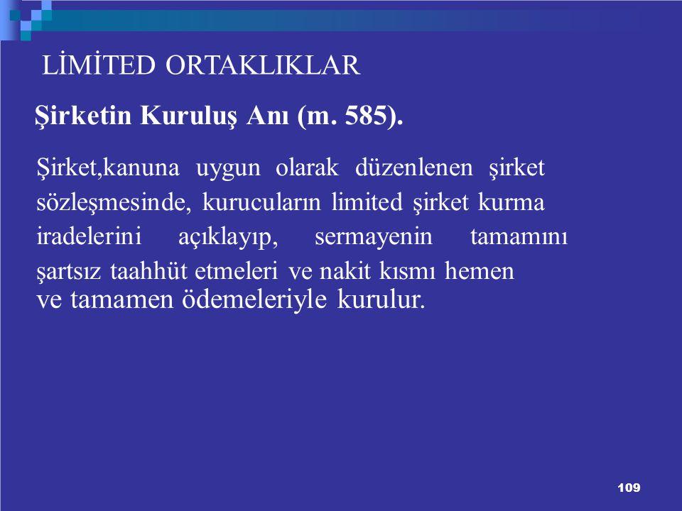 109 LİMİTED ORTAKLIKLAR Şirketin Kuruluş Anı (m.585).