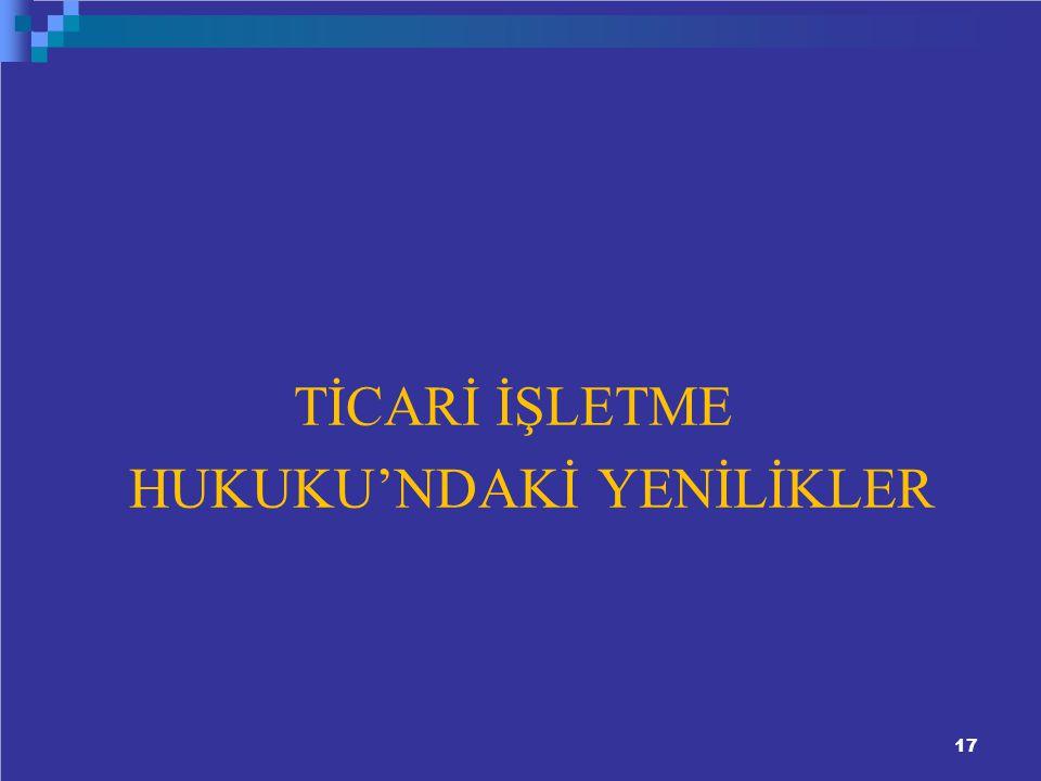 1717 TİCARİ İŞLETME HUKUKU'NDAKİ YENİLİKLER