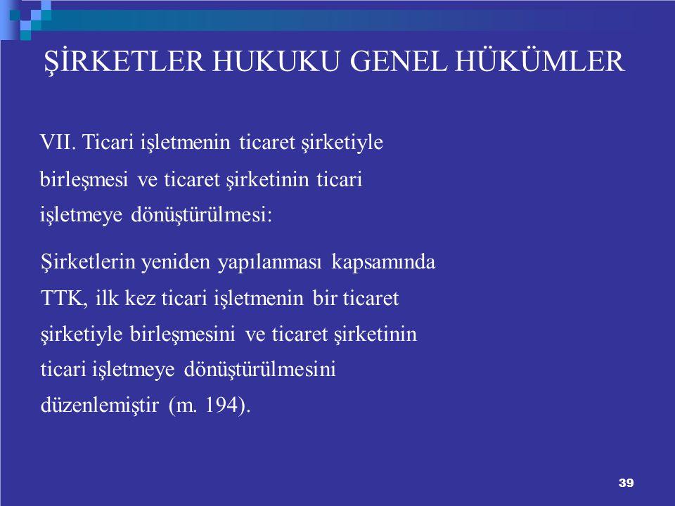39 ŞİRKETLER HUKUKU GENEL HÜKÜMLER VII.