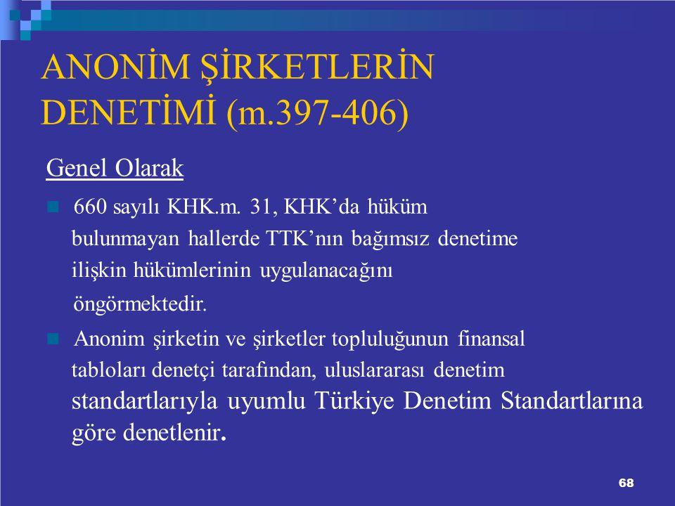 68 ANONİM ŞİRKETLERİN DENETİMİ (m.397-406) Genel Olarak 660 sayılı KHK.m.
