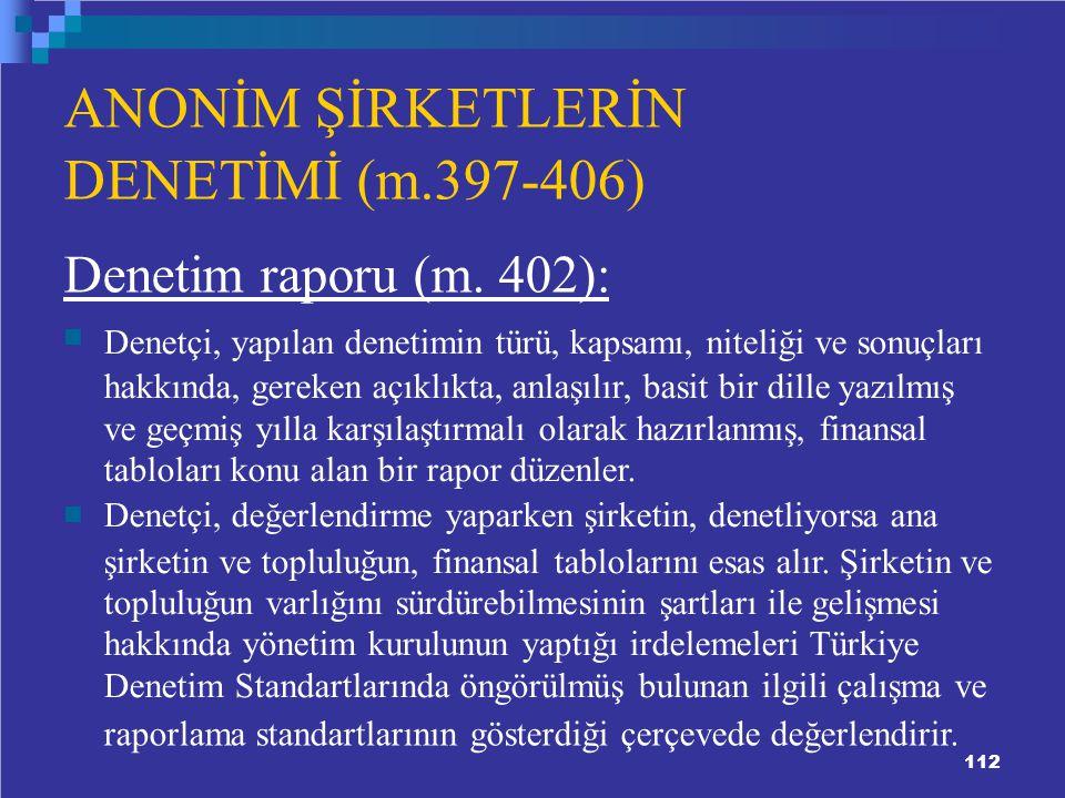 112 ANONİM ŞİRKETLERİN DENETİMİ (m.397-406) Denetim raporu (m.