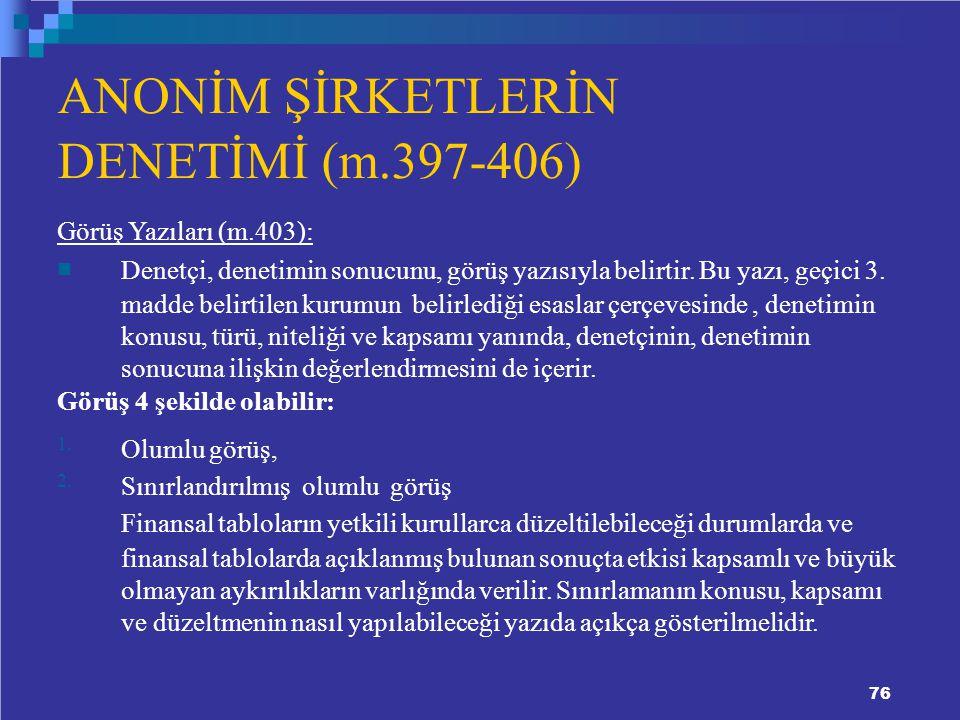 ANONİM ŞİRKETLERİN DENETİMİ (m.397-406) Görüş Yazıları (m.403): Denetçi, denetimin sonucunu, görüş yazısıyla belirtir.