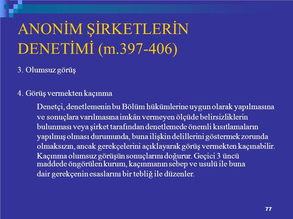 77 ANONİM ŞİRKETLERİN DENETİMİ (m.397-406) 3.Olumsuz görüş 4.