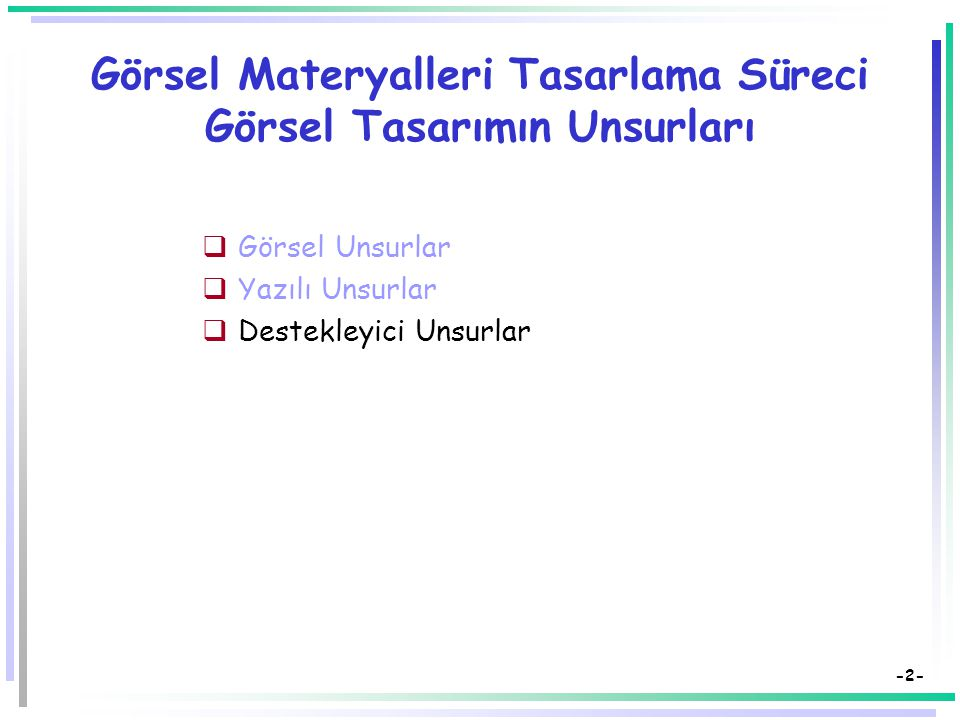Öğretim Teknolojileri ve Materyal Tasarımı Görsel Materyalleri Tasarlama Süreci 6.Görsel Tasarımın Unsurları: Destekleyici Unsurlar