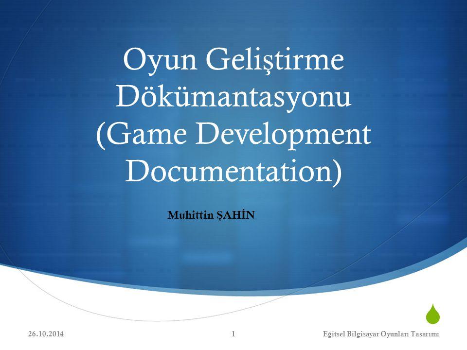  Oyun Geli ş tirme Dökümantasyonu (Game Development Documentation) 26.10.20141E ğ itsel Bilgisayar Oyunları Tasarımı Muhittin Ş AH İ N