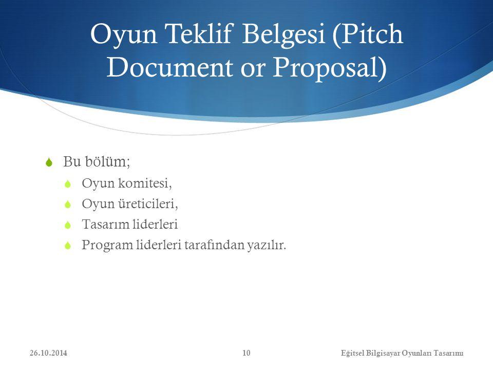  Bu bölüm;  Oyun komitesi,  Oyun üreticileri,  Tasarım liderleri  Program liderleri tarafından yazılır. Oyun Teklif Belgesi (Pitch Document or Pr