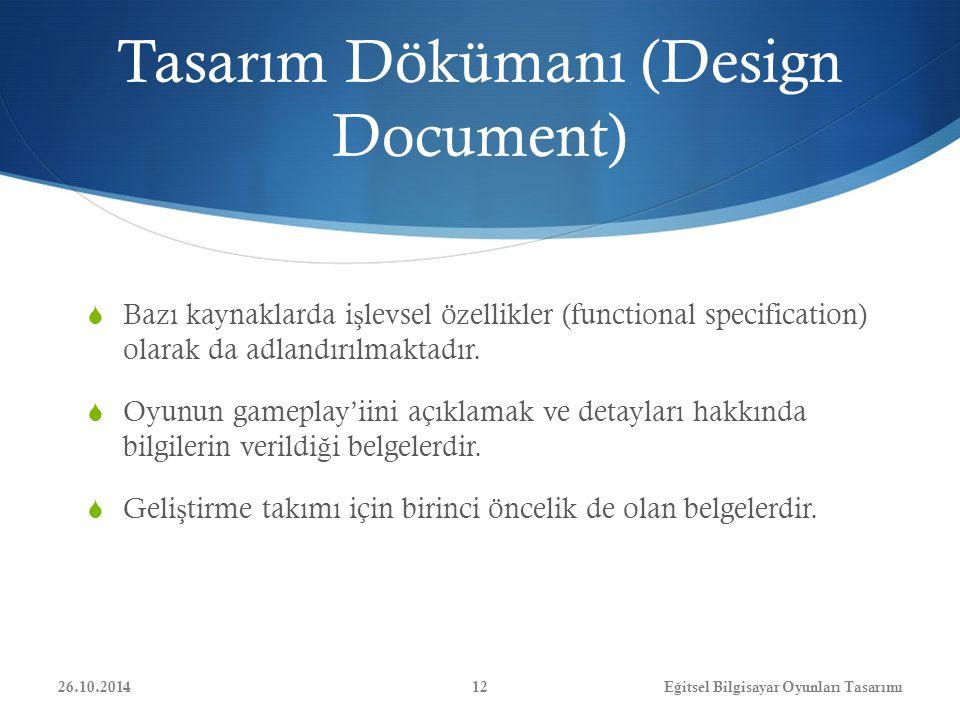 Tasarım Dökümanı (Design Document)  Bazı kaynaklarda i ş levsel özellikler (functional specification) olarak da adlandırılmaktadır.  Oyunun gameplay