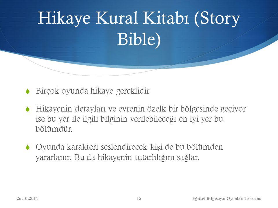 Hikaye Kural Kitabı (Story Bible)  Birçok oyunda hikaye gereklidir.  Hikayenin detayları ve evrenin özelk bir bölgesinde geçiyor ise bu yer ile ilgi