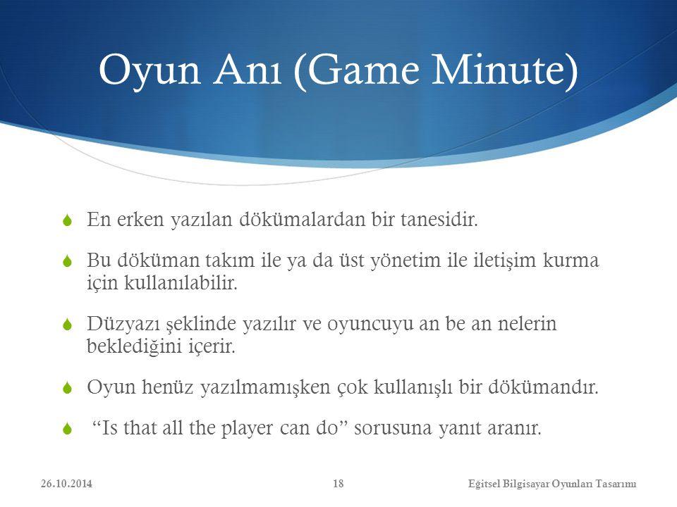 Oyun Anı (Game Minute)  En erken yazılan dökümalardan bir tanesidir.  Bu döküman takım ile ya da üst yönetim ile ileti ş im kurma için kullanılabili