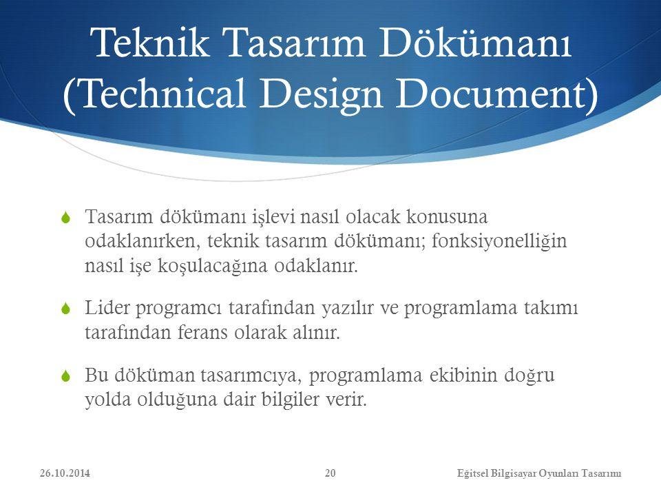 Teknik Tasarım Dökümanı (Technical Design Document)  Tasarım dökümanı i ş levi nasıl olacak konusuna odaklanırken, teknik tasarım dökümanı; fonksiyon