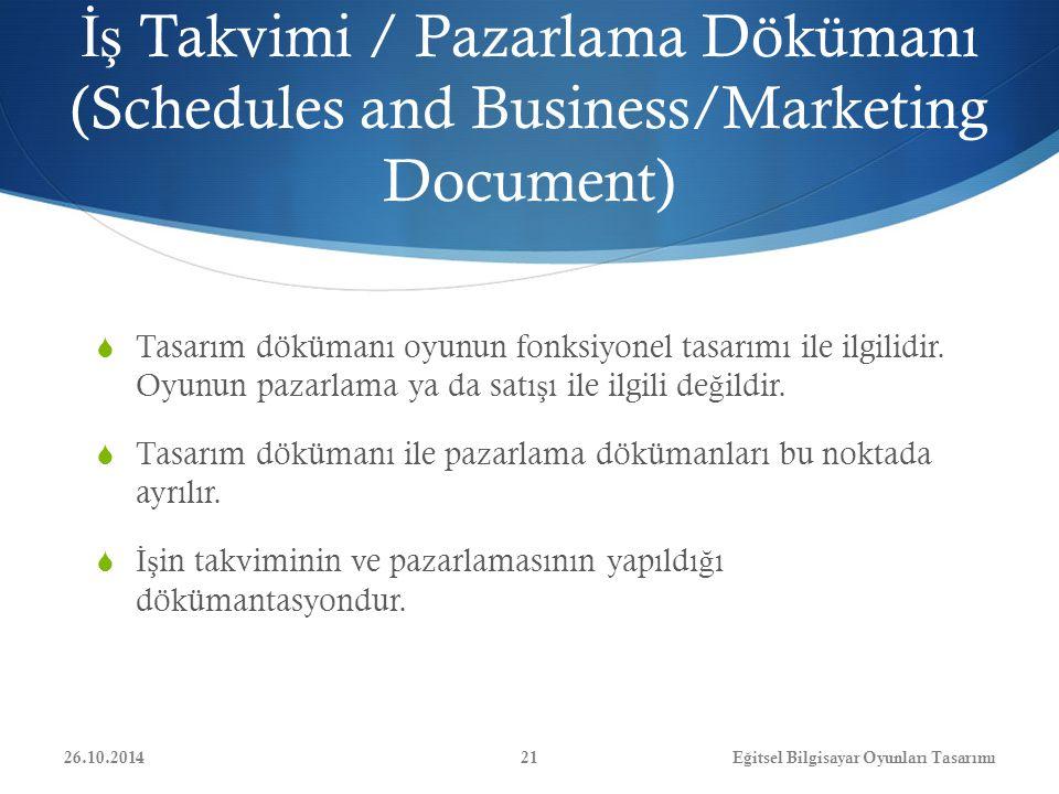 İş Takvimi / Pazarlama Dökümanı (Schedules and Business/Marketing Document)  Tasarım dökümanı oyunun fonksiyonel tasarımı ile ilgilidir. Oyunun pazar