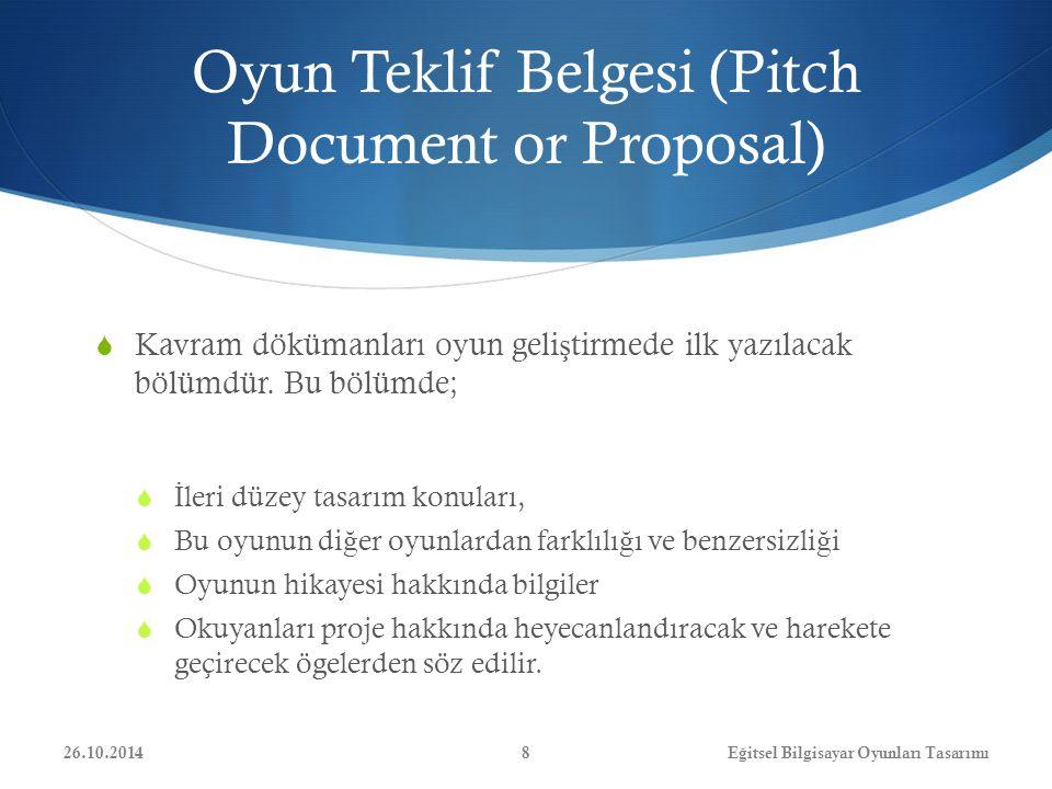 Oyun Teklif Belgesi (Pitch Document or Proposal)  Kavram dökümanları oyun geli ş tirmede ilk yazılacak bölümdür. Bu bölümde;  İ leri düzey tasarım k