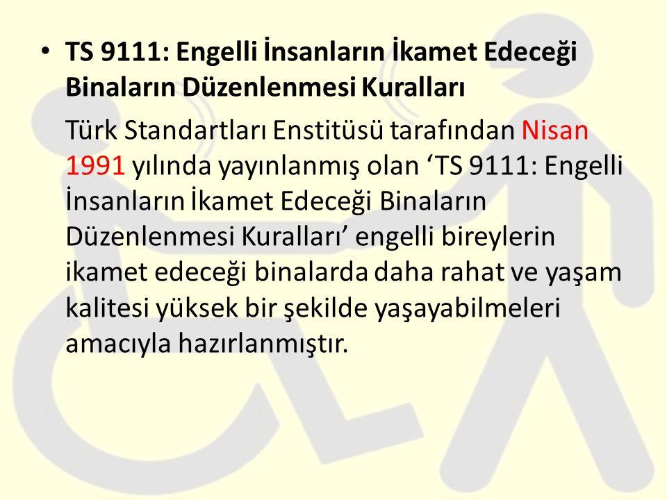 TS 9111: Engelli İnsanların İkamet Edeceği Binaların Düzenlenmesi Kuralları Türk Standartları Enstitüsü tarafından Nisan 1991 yılında yayınlanmış olan
