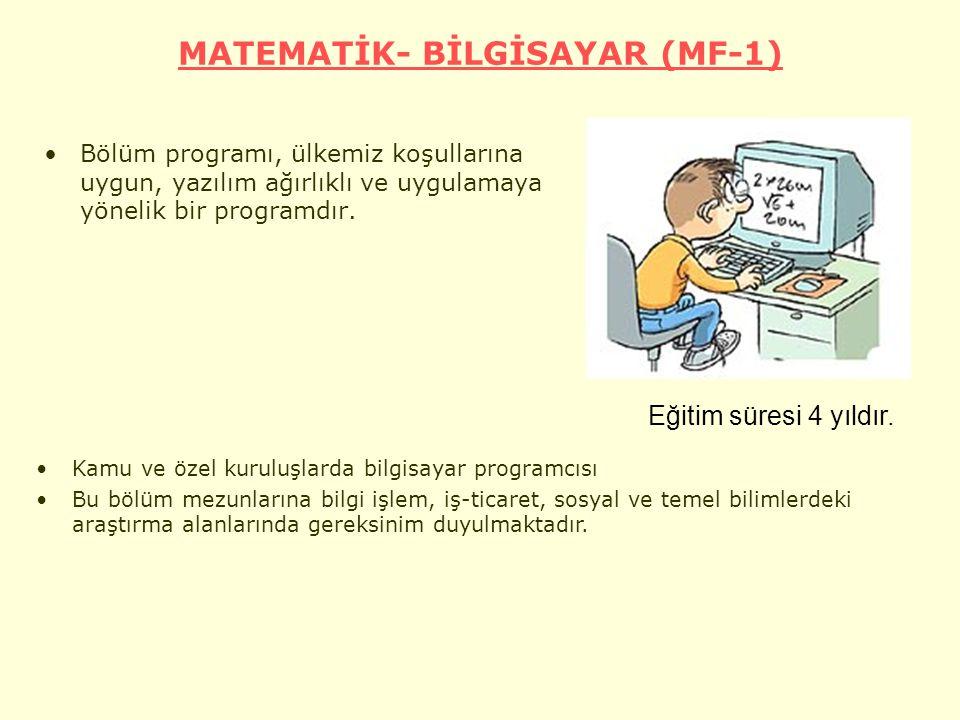 MATEMATİK- BİLGİSAYAR (MF-1) Bölüm programı, ülkemiz koşullarına uygun, yazılım ağırlıklı ve uygulamaya yönelik bir programdır.