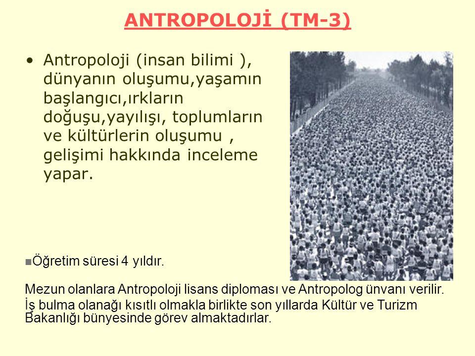 ANTROPOLOJİ (TM-3) Antropoloji (insan bilimi ), dünyanın oluşumu,yaşamın başlangıcı,ırkların doğuşu,yayılışı, toplumların ve kültürlerin oluşumu, gelişimi hakkında inceleme yapar.