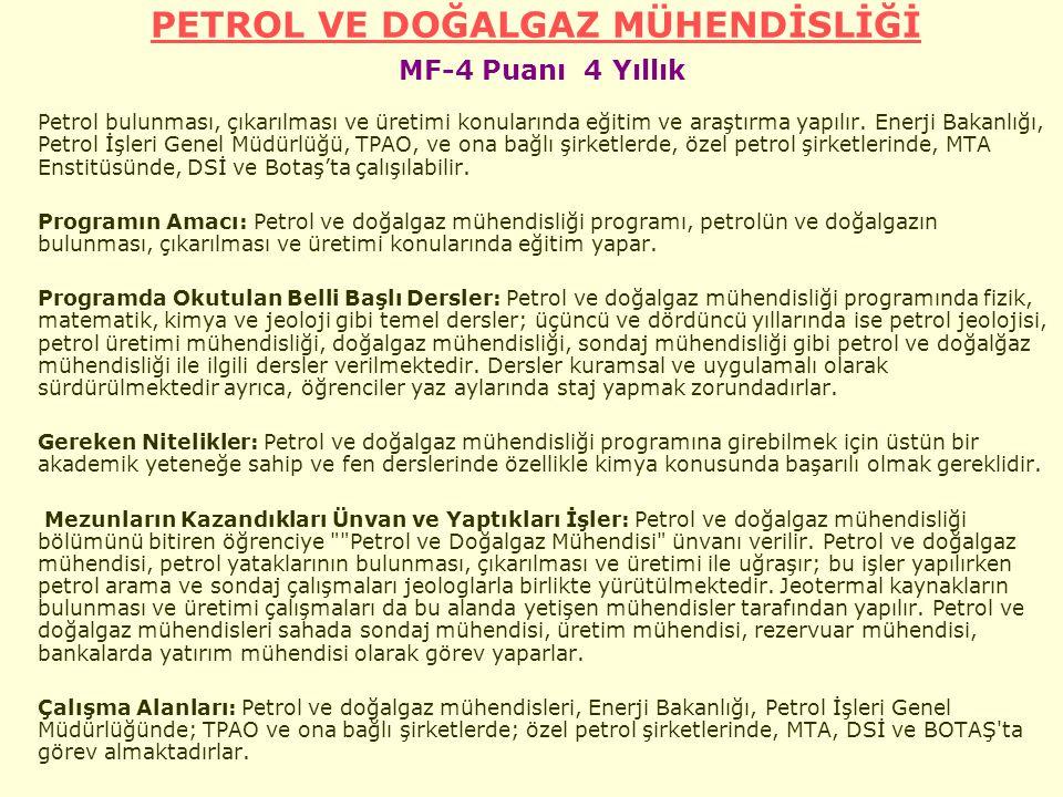PETROL VE DOĞALGAZ MÜHENDİSLİĞİ PETROL VE DOĞALGAZ MÜHENDİSLİĞİ MF-4 Puanı 4 Yıllık Petrol bulunması, çıkarılması ve üretimi konularında eğitim ve araştırma yapılır.