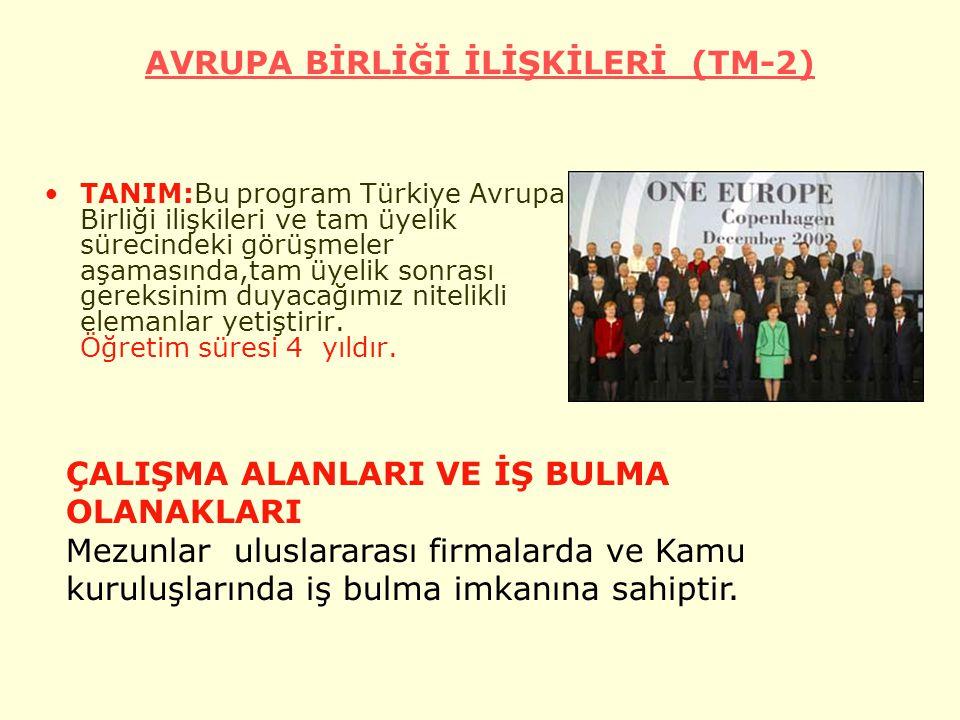 AVRUPA BİRLİĞİ İLİŞKİLERİ (TM-2) TANIM:Bu program Türkiye Avrupa Birliği ilişkileri ve tam üyelik sürecindeki görüşmeler aşamasında,tam üyelik sonrası gereksinim duyacağımız nitelikli elemanlar yetiştirir.