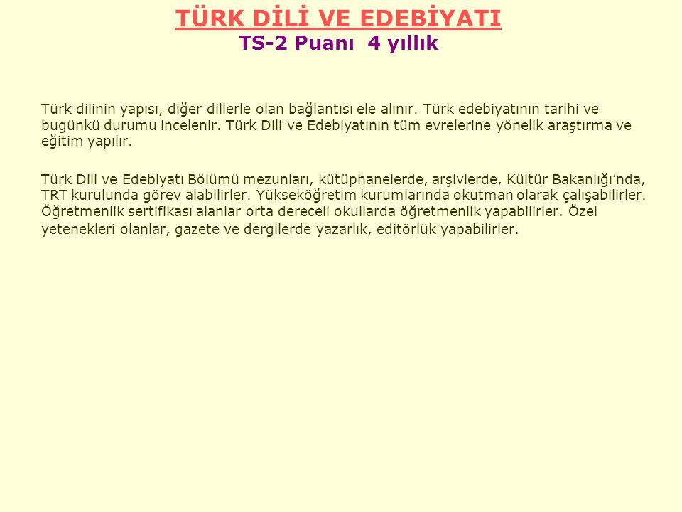 TÜRK DİLİ VE EDEBİYATI TÜRK DİLİ VE EDEBİYATI TS-2 Puanı 4 yıllık Türk dilinin yapısı, diğer dillerle olan bağlantısı ele alınır.