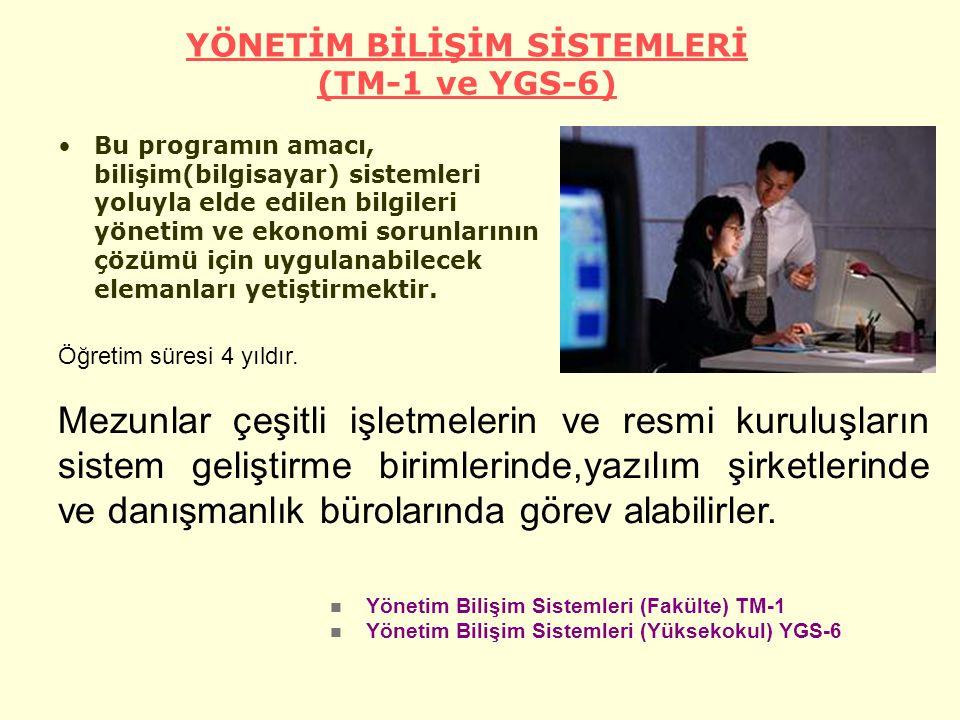 YÖNETİM BİLİŞİM SİSTEMLERİ (TM-1 ve YGS-6) Bu programın amacı, bilişim(bilgisayar) sistemleri yoluyla elde edilen bilgileri yönetim ve ekonomi sorunla