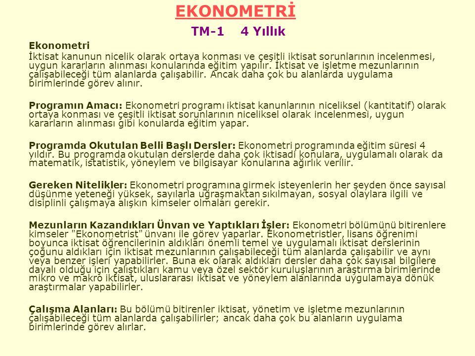 EKONOMETRİ EKONOMETRİ TM-1 4 Yıllık Ekonometri İktisat kanunun nicelik olarak ortaya konması ve çeşitli iktisat sorunlarının incelenmesi, uygun kararların alınması konularında eğitim yapılır.