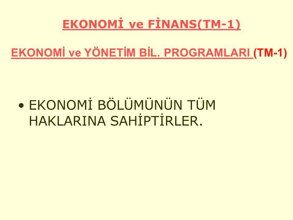 EKONOMİ ve FİNANS(TM-1) EKONOMİ BÖLÜMÜNÜN TÜM HAKLARINA SAHİPTİRLER.