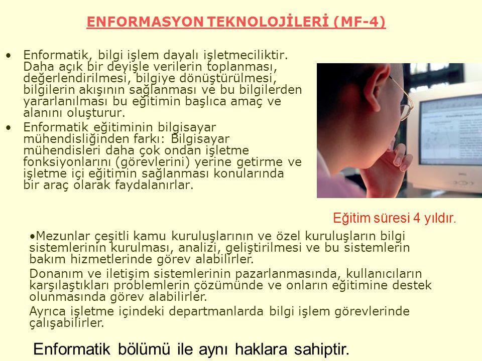 ENFORMASYON TEKNOLOJİLERİ (MF-4) Enformatik, bilgi işlem dayalı işletmeciliktir.