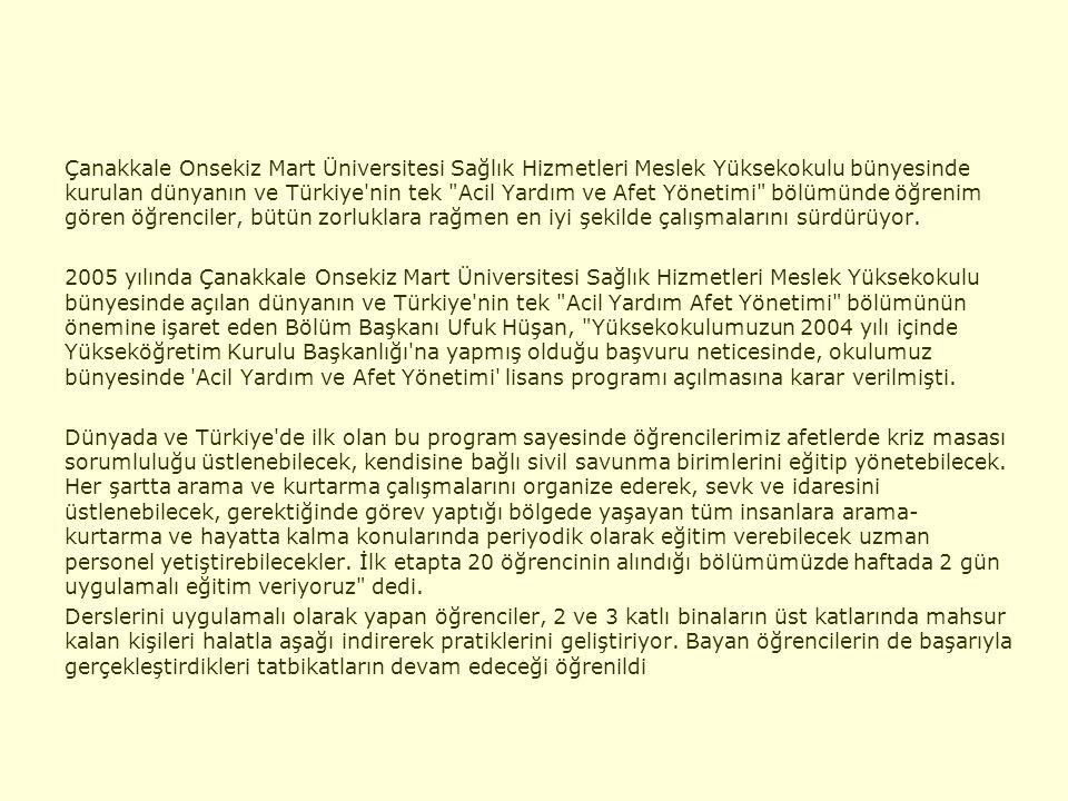 Çanakkale Onsekiz Mart Üniversitesi Sağlık Hizmetleri Meslek Yüksekokulu bünyesinde kurulan dünyanın ve Türkiye nin tek Acil Yardım ve Afet Yönetimi bölümünde öğrenim gören öğrenciler, bütün zorluklara rağmen en iyi şekilde çalışmalarını sürdürüyor.
