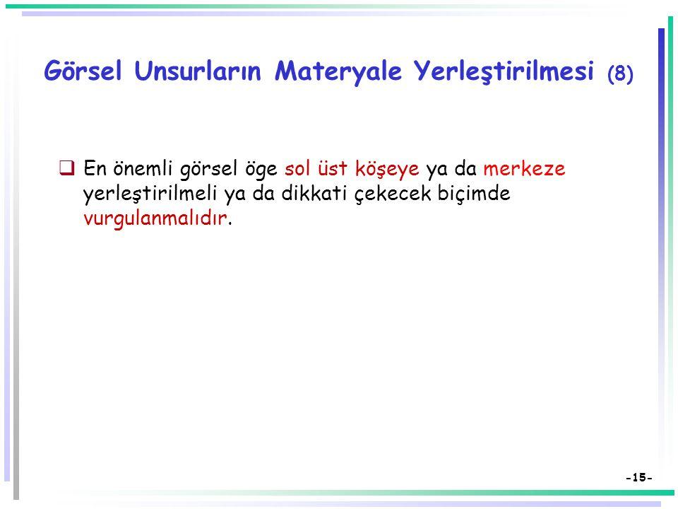 -14- Görsel Unsurların Materyale Yerleştirilmesi (7)  Görsel ögeleri yerleştirme açısından dikkat edilmesi gereken bir nokta en fazla dinamik olan kı