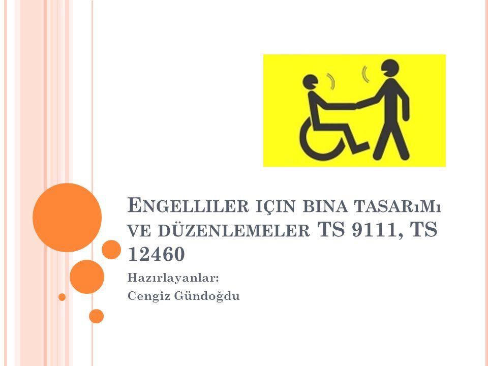 E NGELLILER ILE İ LGILI Y ASAL M EVZUAT Topluma açık kamusal tüm alanların engelsizleştirilmesine yönelik 01.07.2012 tarihli ve 5378 sayılı Özürlüler Kanunu, çalışmaların tamamlanması için 7 yıllık bir süre vermiştir.