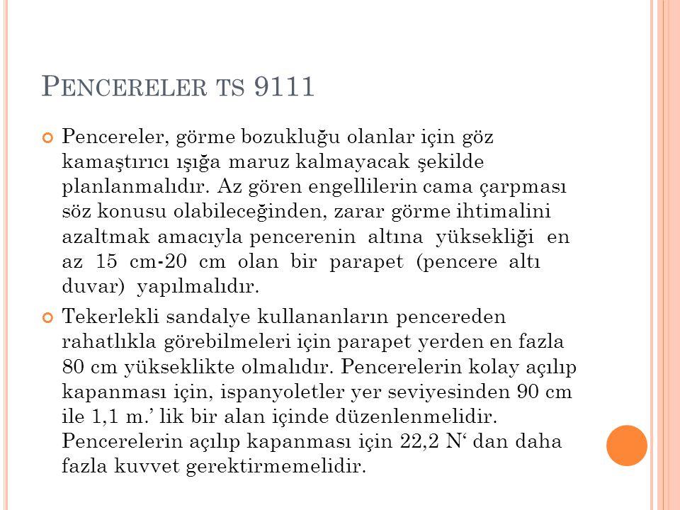 P ENCERELER TS 9111 Pencereler, görme bozukluğu olanlar için göz kamaştırıcı ışığa maruz kalmayacak şekilde planlanmalıdır. Az gören engellilerin cama