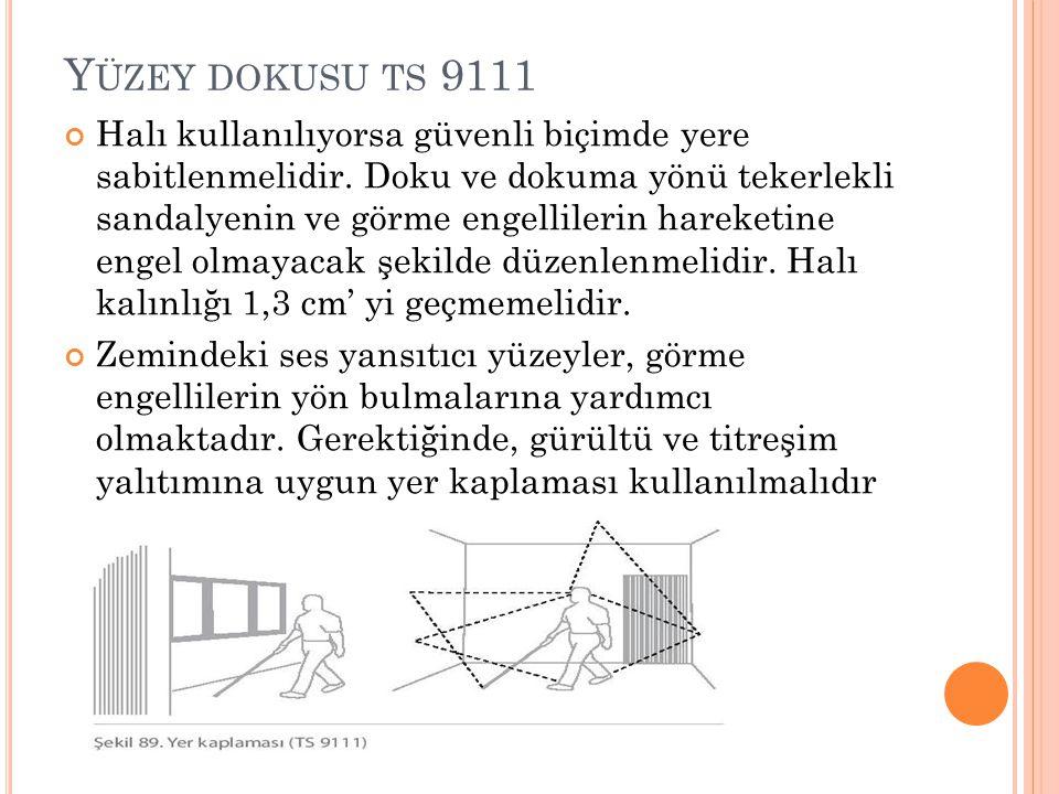 Y ÜZEY DOKUSU TS 9111 Halı kullanılıyorsa güvenli biçimde yere sabitlenmelidir. Doku ve dokuma yönü tekerlekli sandalyenin ve görme engellilerin harek