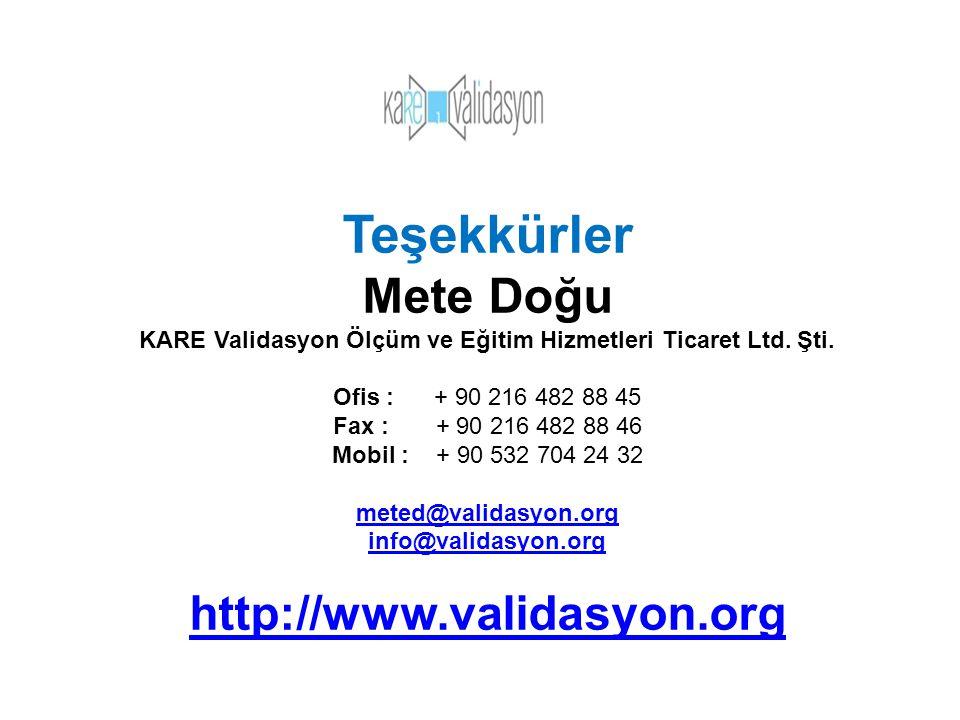 Teşekkürler Mete Doğu KARE Validasyon Ölçüm ve Eğitim Hizmetleri Ticaret Ltd. Şti. Ofis : + 90 216 482 88 45 Fax : + 90 216 482 88 46 Mobil : + 90 532