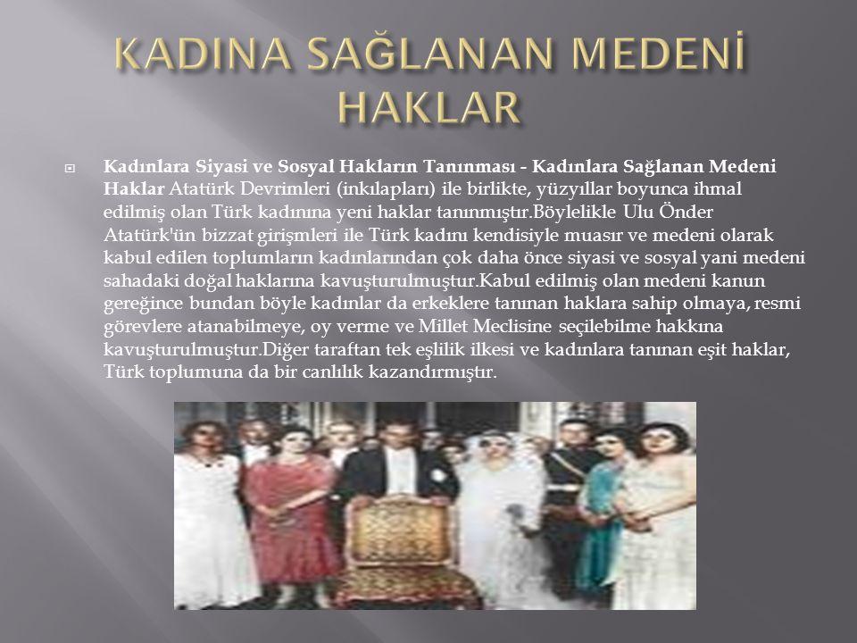  Kadınlara Siyasi ve Sosyal Hakların Tanınması - Kadınlara Sağlanan Medeni Haklar Atatürk Devrimleri (inkılapları) ile birlikte, yüzyıllar boyunca ih