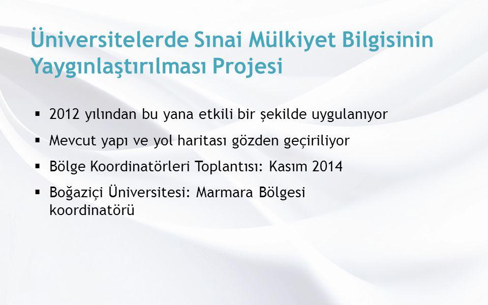 Üniversitelerde Sınai Mülkiyet Bilgisinin Yaygınlaştırılması Projesi  2012 yılından bu yana etkili bir şekilde uygulanıyor  Mevcut yapı ve yol haritası gözden geçiriliyor  Bölge Koordinatörleri Toplantısı: Kasım 2014  Boğaziçi Üniversitesi: Marmara Bölgesi koordinatörü
