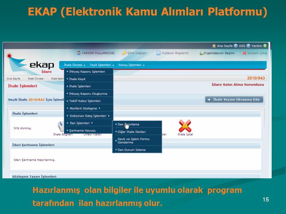 EKAP (Elektronik Kamu Alımları Platformu) Hazırlanmış olan bilgiler ile uyumlu olarak program tarafından ilan hazırlanmış olur. 15