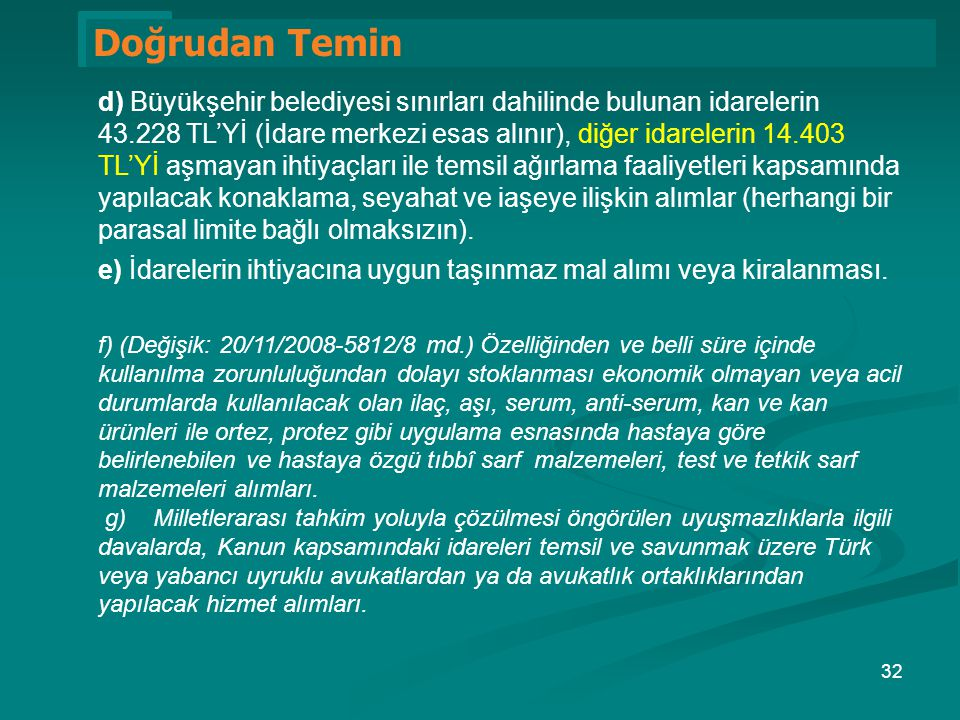 1 Doğrudan Temin d) Büyükşehir belediyesi sınırları dahilinde bulunan idarelerin 43.228 TL'Yİ (İdare merkezi esas alınır), diğer idarelerin 14.403 TL'
