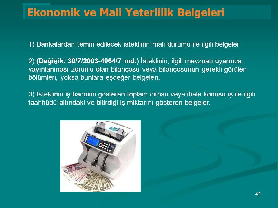 1 Ekonomik ve Mali Yeterlilik Belgeleri 1) Bankalardan temin edilecek isteklinin malî durumu ile ilgili belgeler 2) (Değişik: 30/7/2003-4964/7 md.) İs