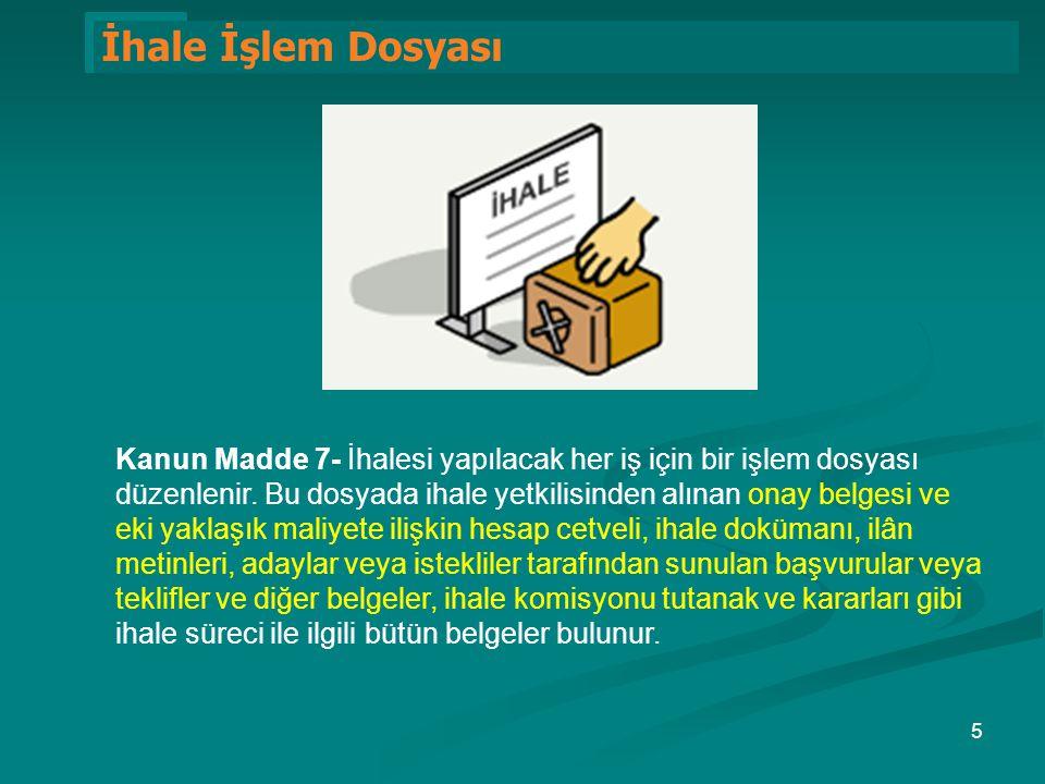 1 İhale İşlem Dosyası Kanun Madde 7- İhalesi yapılacak her iş için bir işlem dosyası düzenlenir. Bu dosyada ihale yetkilisinden alınan onay belgesi ve