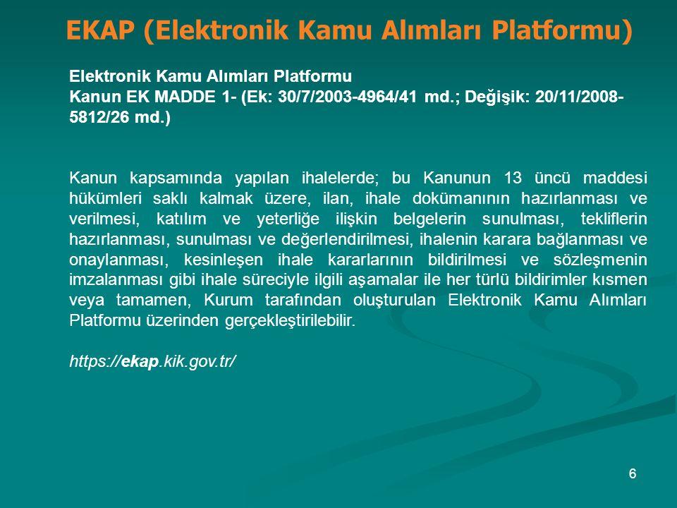 Elektronik Kamu Alımları Platformu Kanun EK MADDE 1- (Ek: 30/7/2003-4964/41 md.; Değişik: 20/11/2008- 5812/26 md.) Kanun kapsamında yapılan ihalelerde