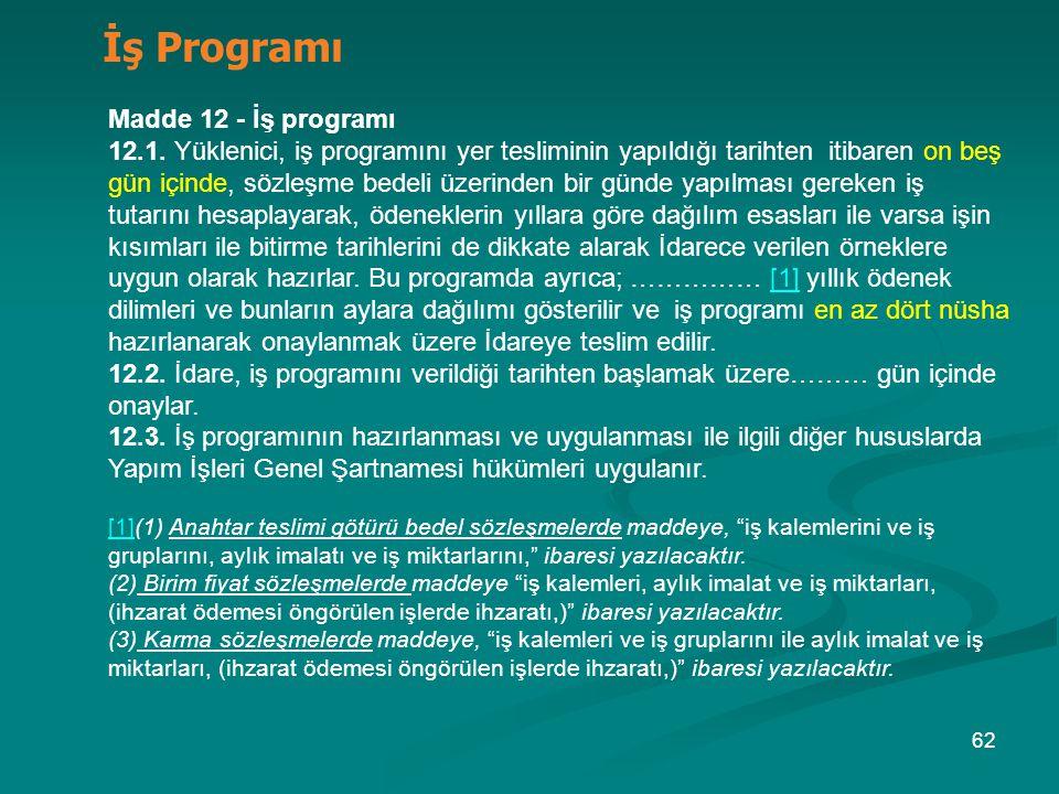 İş Programı Madde 12 - İş programı 12.1. Yüklenici, iş programını yer tesliminin yapıldığı tarihten itibaren on beş gün içinde, sözleşme bedeli üzerin
