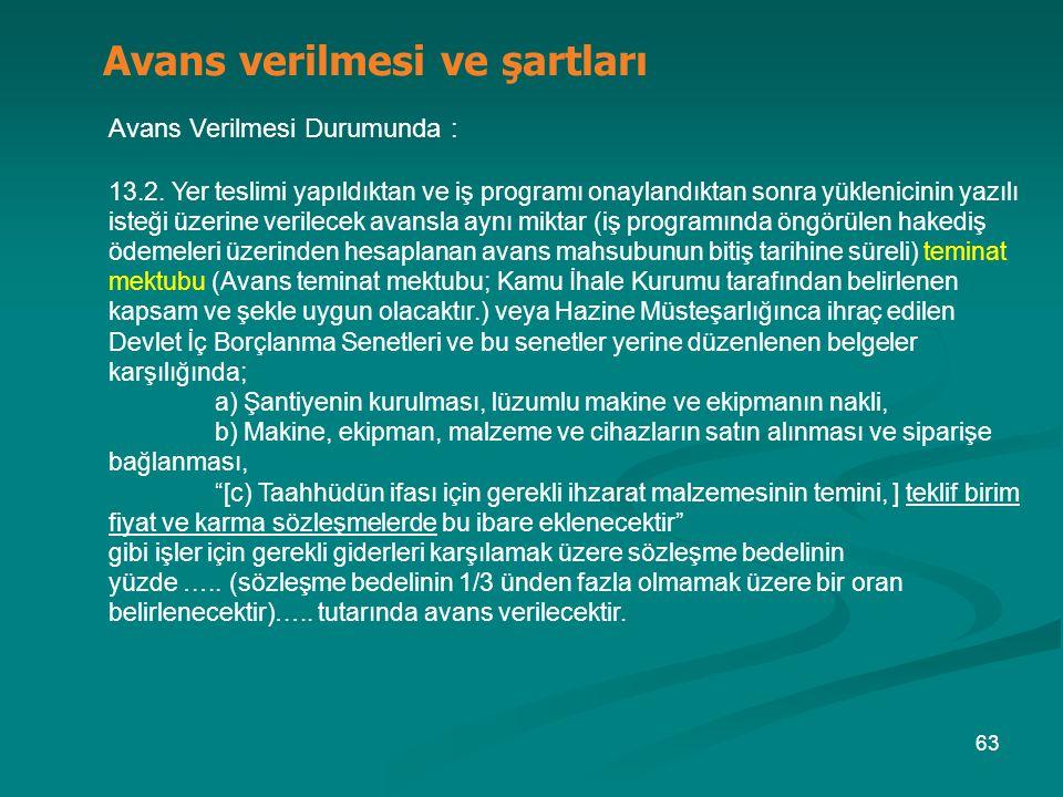 1 Avans verilmesi ve şartları Avans Verilmesi Durumunda : 13.2. Yer teslimi yapıldıktan ve iş programı onaylandıktan sonra yüklenicinin yazılı isteği