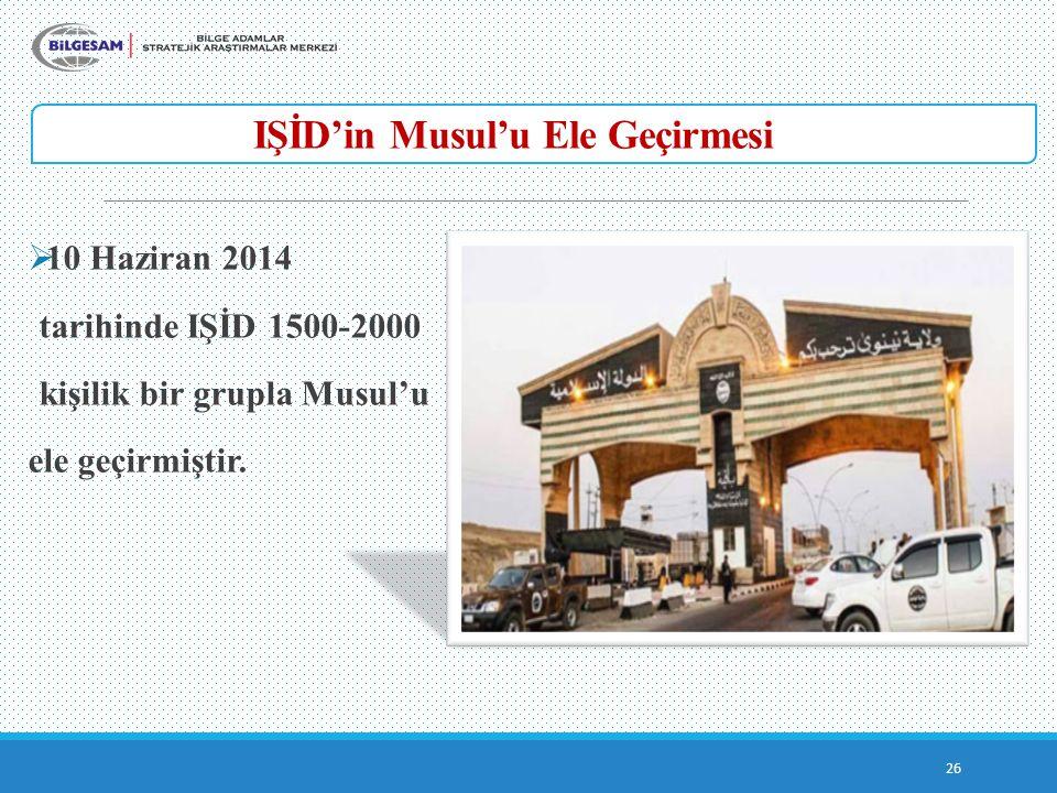 IŞİD'in Musul'u Ele Geçirmesi 26  10 Haziran 2014 tarihinde IŞİD 1500-2000 kişilik bir grupla Musul'u ele geçirmiştir.