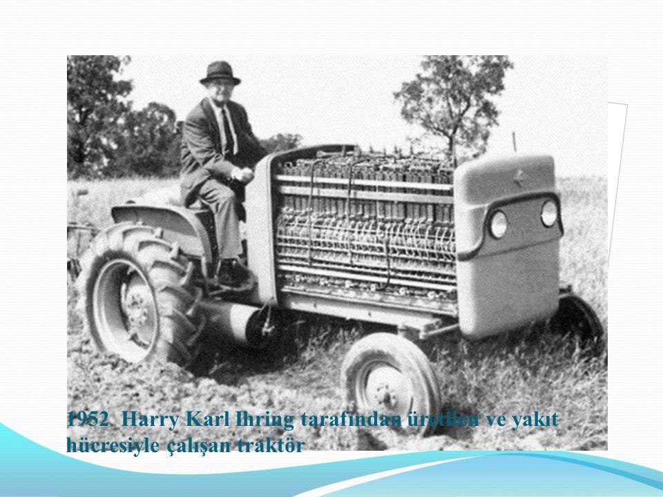 1952 Harry Karl Ihring tarafından üretilen ve yakıt hücresiyle çalışan traktör