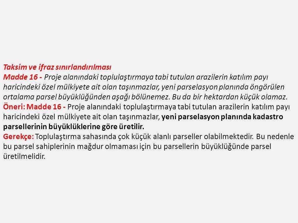 Taksim ve ifraz sınırlandırılması Madde 16 - Proje alanındaki toplulaştırmaya tabi tutulan arazilerin katılım payı haricindeki özel mülkiyete ait olan