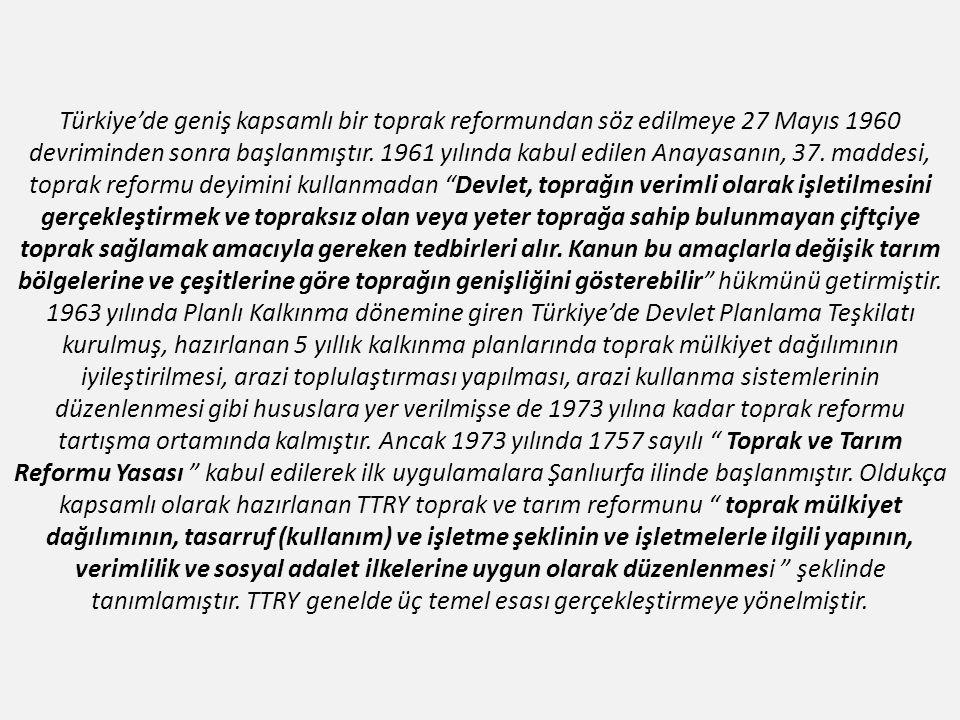 Türkiye'de geniş kapsamlı bir toprak reformundan söz edilmeye 27 Mayıs 1960 devriminden sonra başlanmıştır. 1961 yılında kabul edilen Anayasanın, 37.