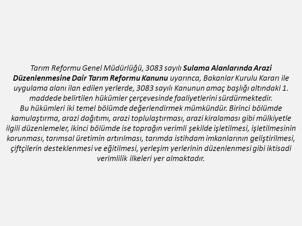 Tarım Reformu Genel Müdürlüğü, 3083 sayılı Sulama Alanlarında Arazi Düzenlenmesine Dair Tarım Reformu Kanunu uyarınca, Bakanlar Kurulu Kararı ile uygu