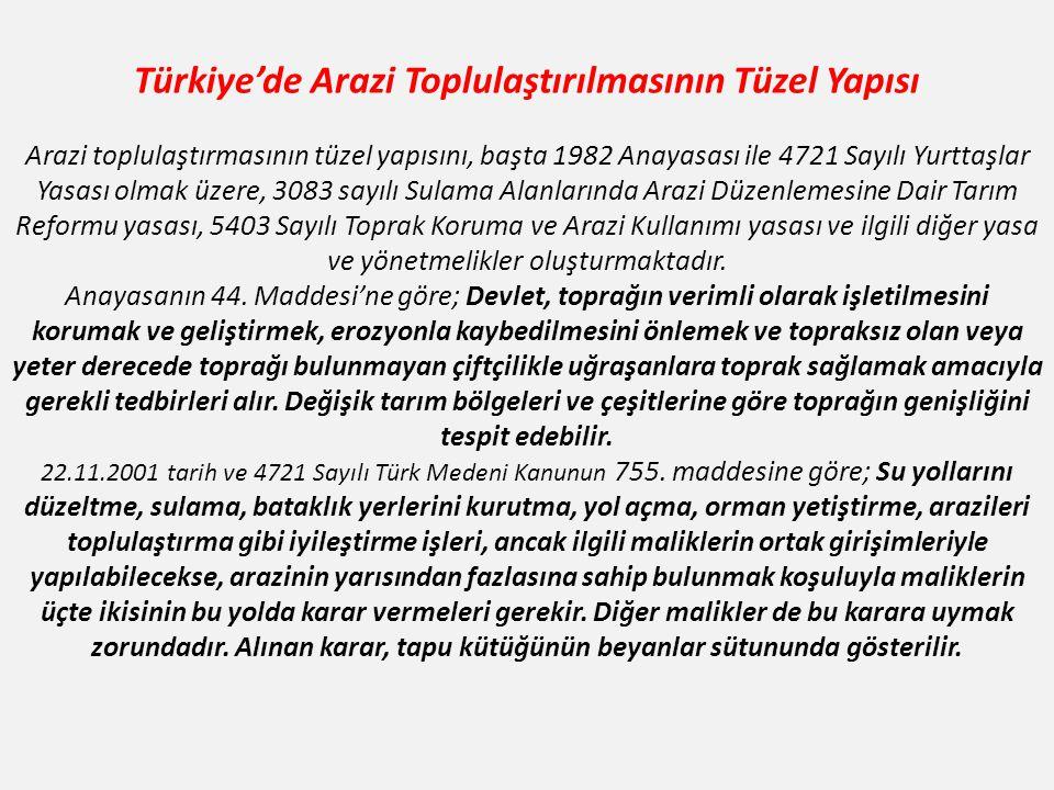 Türkiye'de Arazi Toplulaştırılmasının Tüzel Yapısı Arazi toplulaştırmasının tüzel yapısını, başta 1982 Anayasası ile 4721 Sayılı Yurttaşlar Yasası olm
