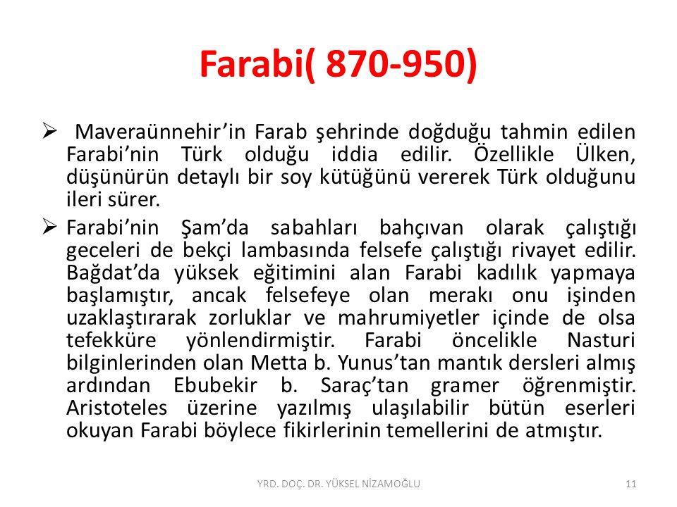Farabi( 870-950)  Maveraünnehir'in Farab şehrinde doğduğu tahmin edilen Farabi'nin Türk olduğu iddia edilir.