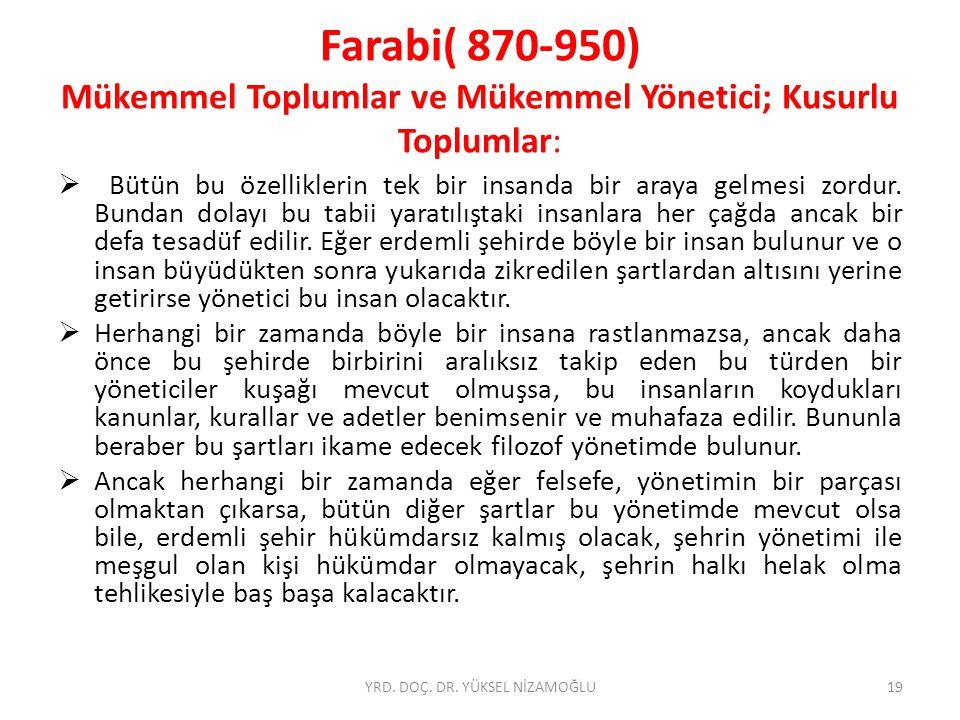 Farabi( 870-950) Mükemmel Toplumlar ve Mükemmel Yönetici; Kusurlu Toplumlar:  Bütün bu özelliklerin tek bir insanda bir araya gelmesi zordur.
